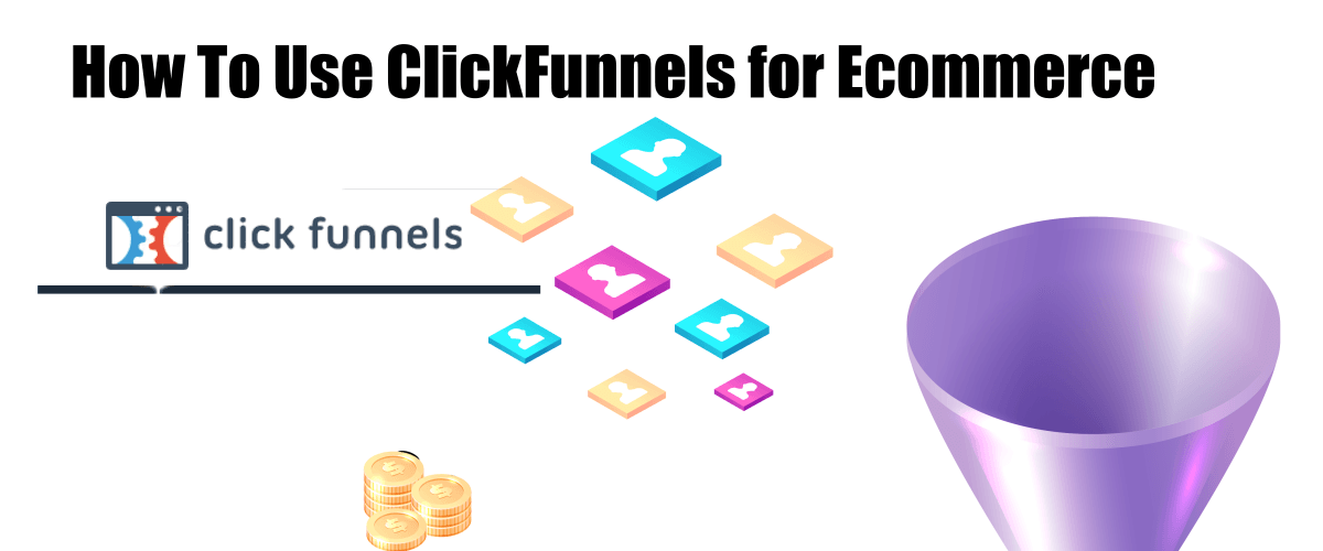 How To Use ClickFunnels For Ecommerce