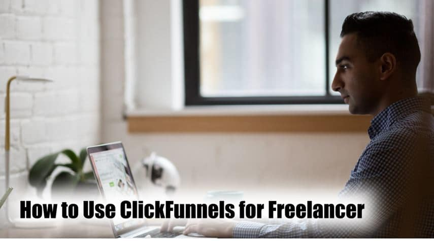 How To Use ClickFunnels For Freelancer