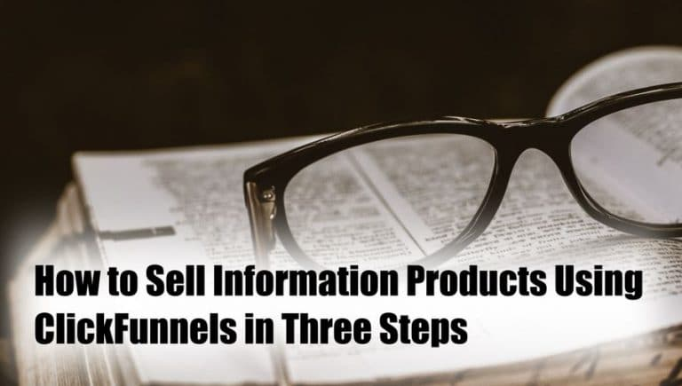 3 Steps To Sell Information Products Using ClickFunnels
