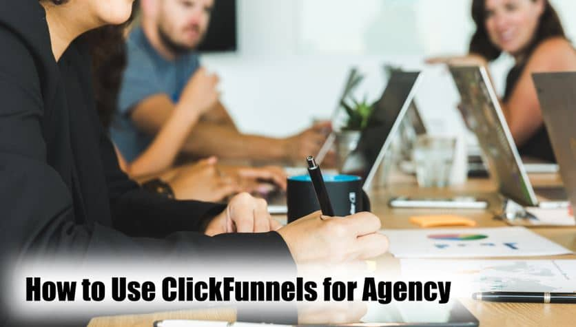How To Use ClickFunnels For Agency